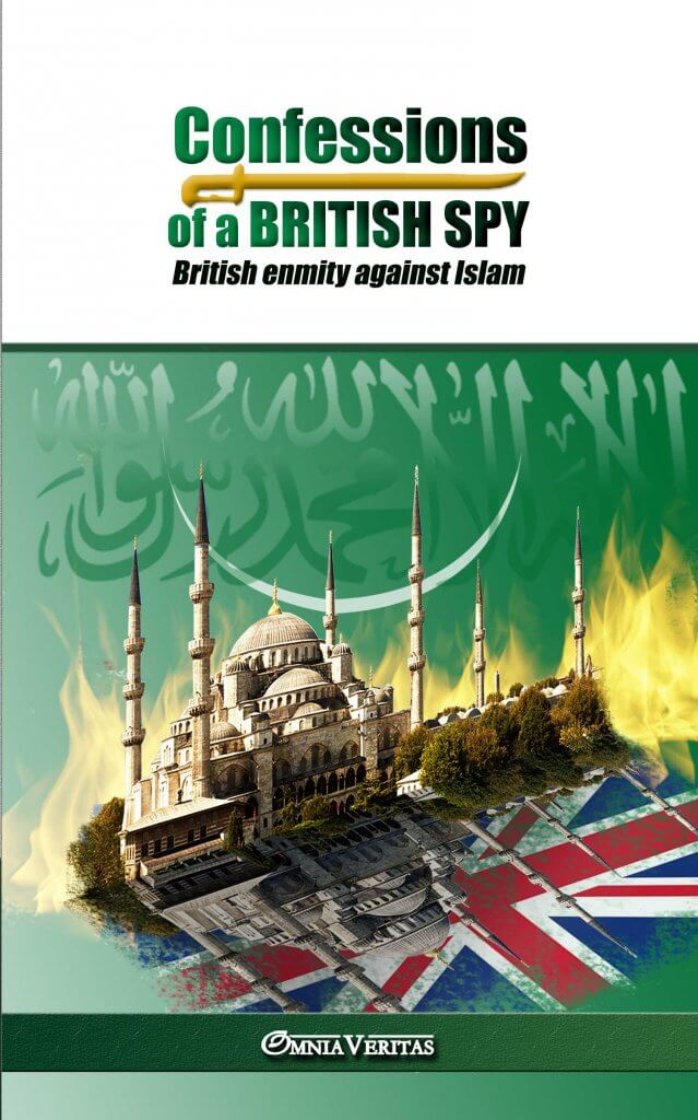 Confessions of a British Spy: British Enmity Against Islam