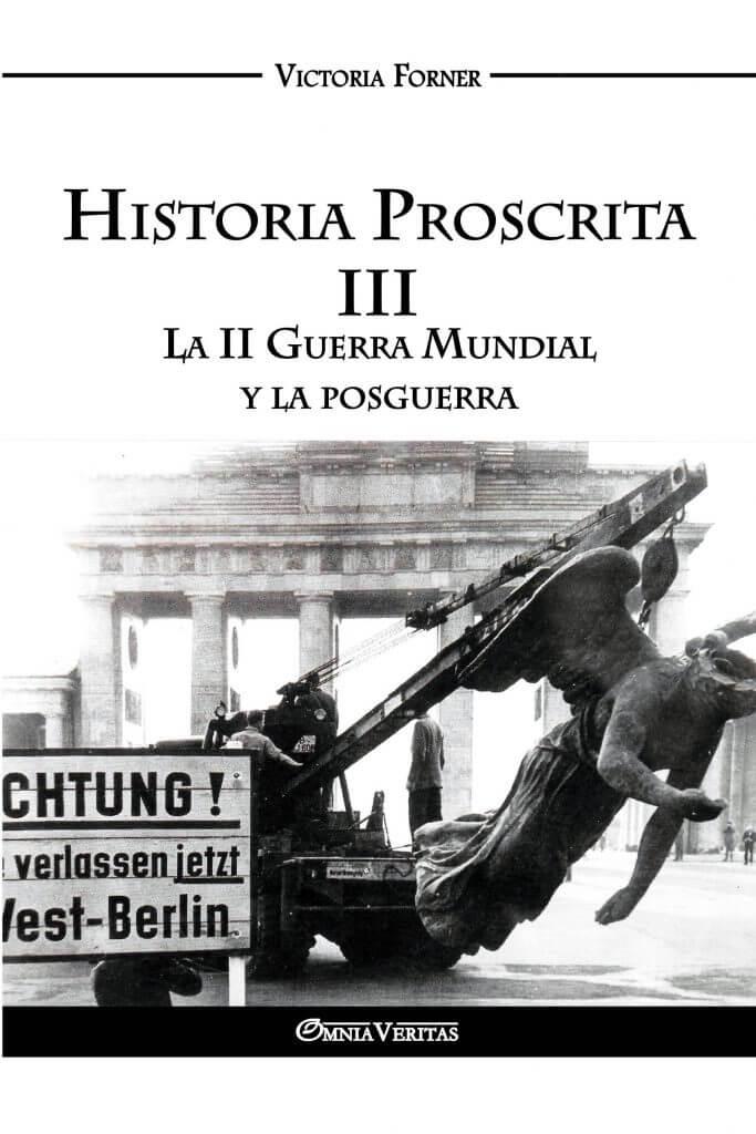 Historia Proscrita III - La II Guerra Mundial y la posguerra