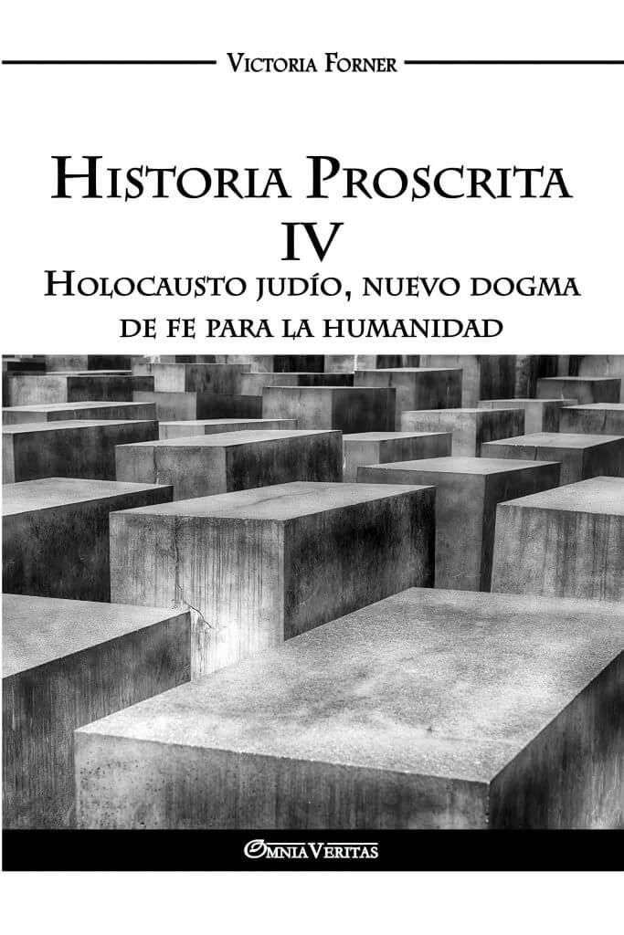 Historia Proscrita IV - Holocausto judío, nuevo dogma de fe para la humanidad