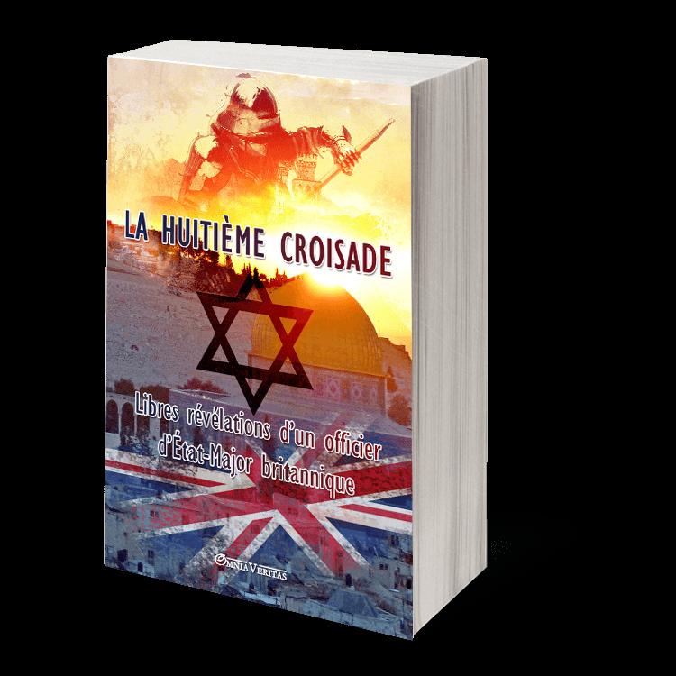 La huitième croisade - libres révélations d'un officier d'État-Major britannique