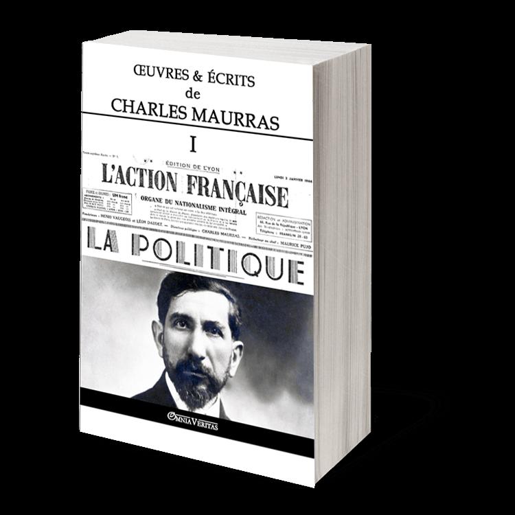 Œuvres & écrits de Charles Maurras I - L'Action Française & la politique