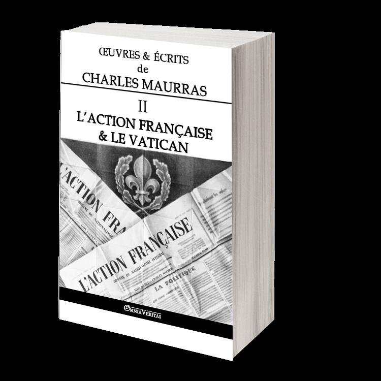 Œuvres & écrits de Charles Maurras II - L'Action Française & le Vatican