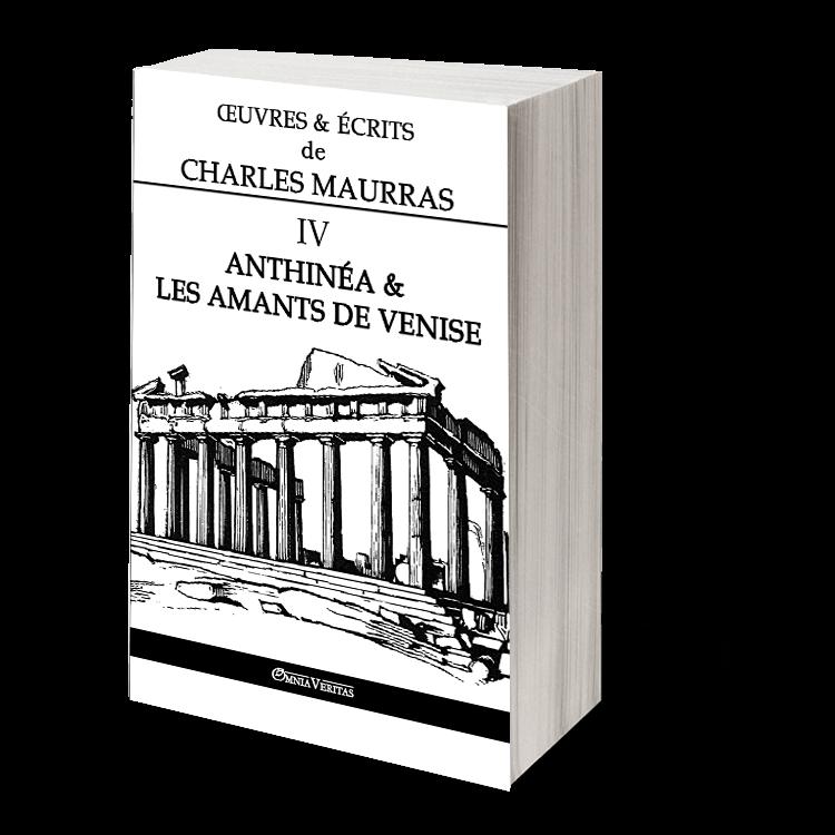Œuvres & écrits de Charles Maurras IV - Anthinéa & les amants de Venise