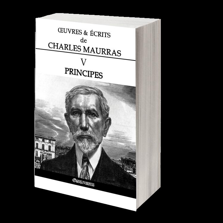 Œuvres & écrits de Charles Maurras V - Principes