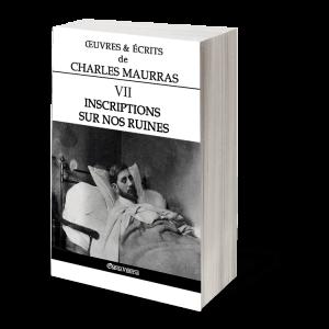 Œuvres & écrits de Charles Maurras VII - Inscriptions sur nos ruines