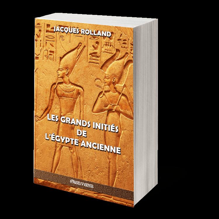 Les Grands Initiés de l'Égypte ancienne: Thot - Osiris - Horus - Imhotep - Khéops