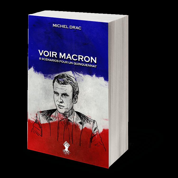 Voir Macron - 8 scénarios pour un quinquennat : Nouvelle édition