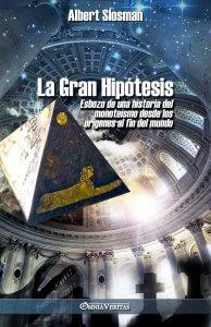La Gran Hipótesis: Esbozo de una historia del monoteísmo desde los orígenes al fin del mundo
