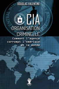 CIA - Organisation criminelle : Comment l'agence corrompt l'Amérique et le monde