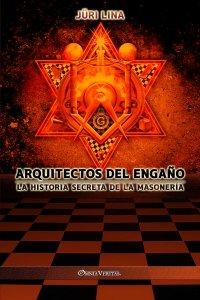 Arquitectos del engaño: La historia secreta de la masonería