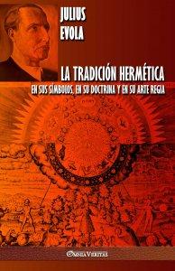 La Tradición Hermética: En sus símbolos, en su doctrina y en su Arte Regia